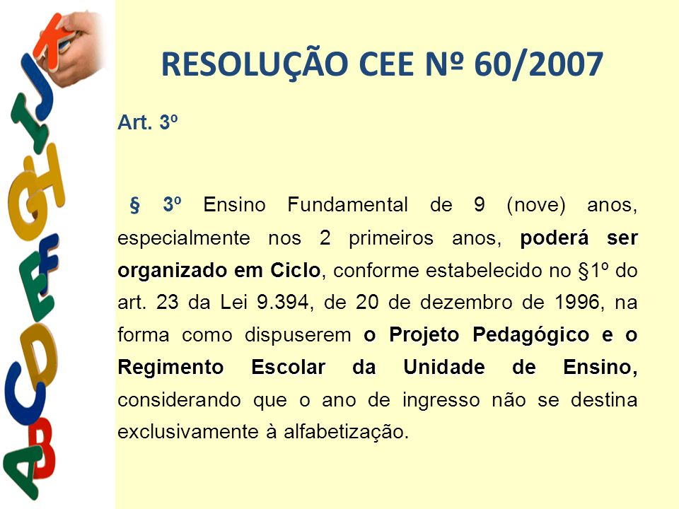 RESOLUÇÃO CEE Nº 60/2007 Art. 3º.