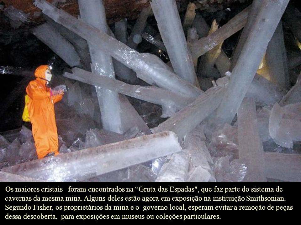 Os maiores cristais foram encontrados na Gruta das Espadas , que faz parte do sistema de