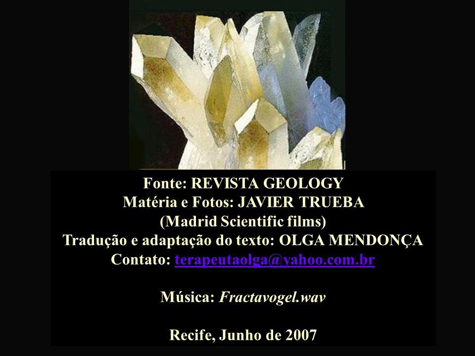 Fonte: REVISTA GEOLOGY Matéria e Fotos: JAVIER TRUEBA