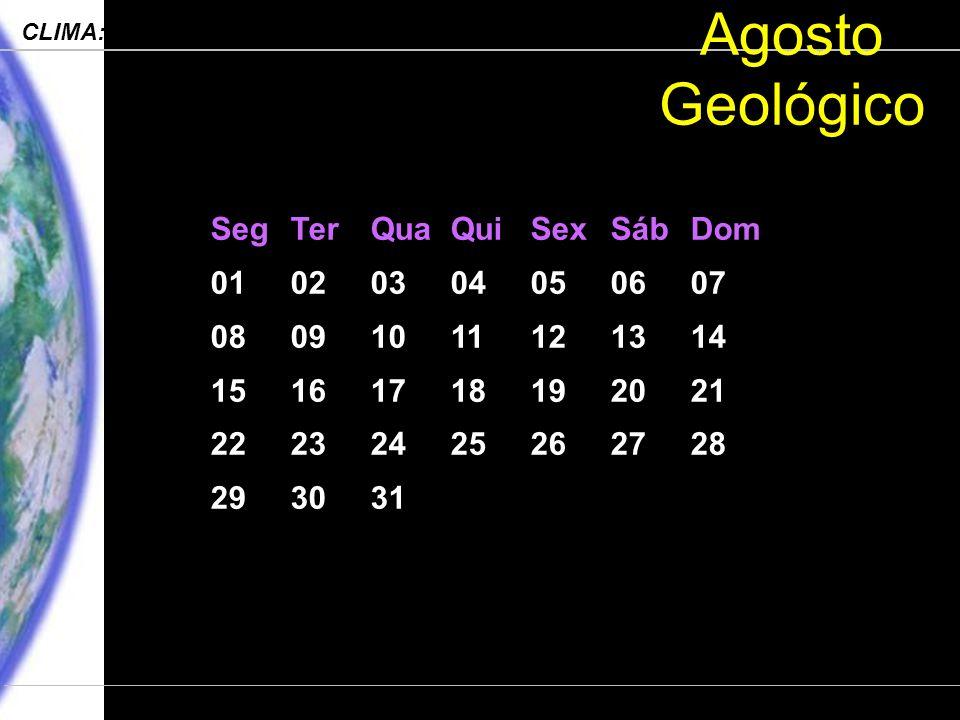 Agosto Geológico Seg Ter Qua Qui Sex Sáb Dom 01 02 03 04 05 06 07