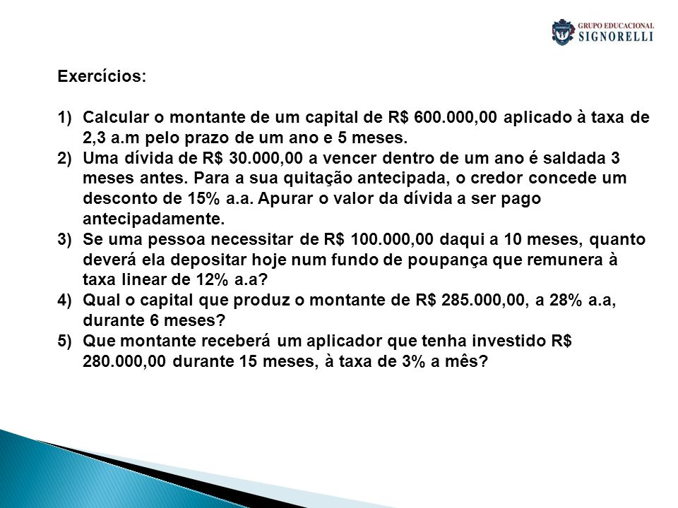 Exercícios: Calcular o montante de um capital de R$ 600.000,00 aplicado à taxa de 2,3 a.m pelo prazo de um ano e 5 meses.