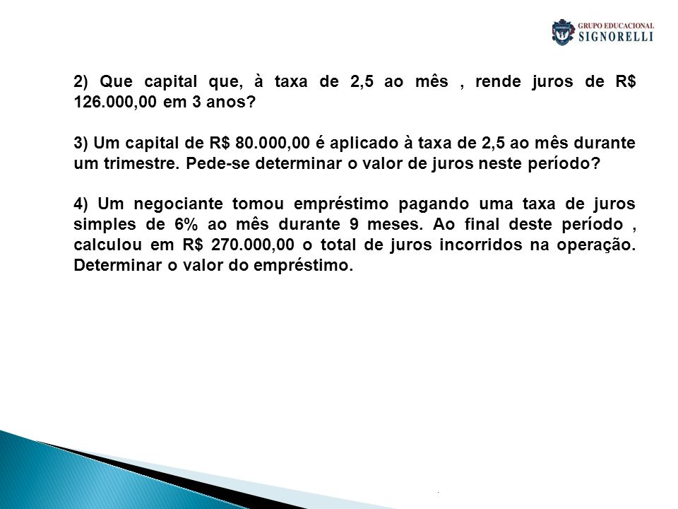 2) Que capital que, à taxa de 2,5 ao mês , rende juros de R$ 126
