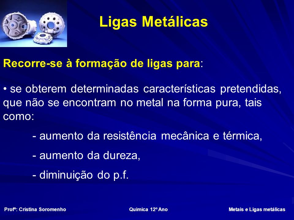 Ligas Metálicas Recorre-se à formação de ligas para: