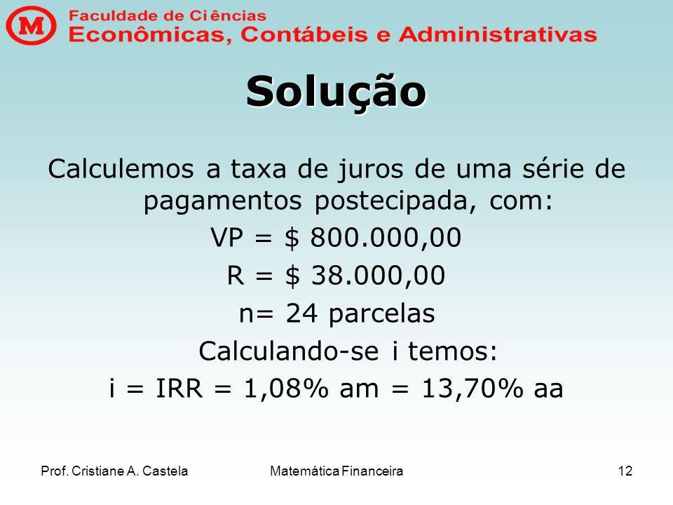 Solução Calculemos a taxa de juros de uma série de pagamentos postecipada, com: VP = $ 800.000,00.
