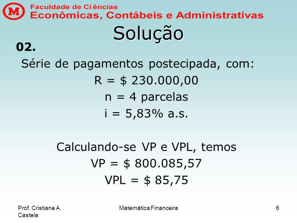 Solução 02. Série de pagamentos postecipada, com: R = $ 230.000,00