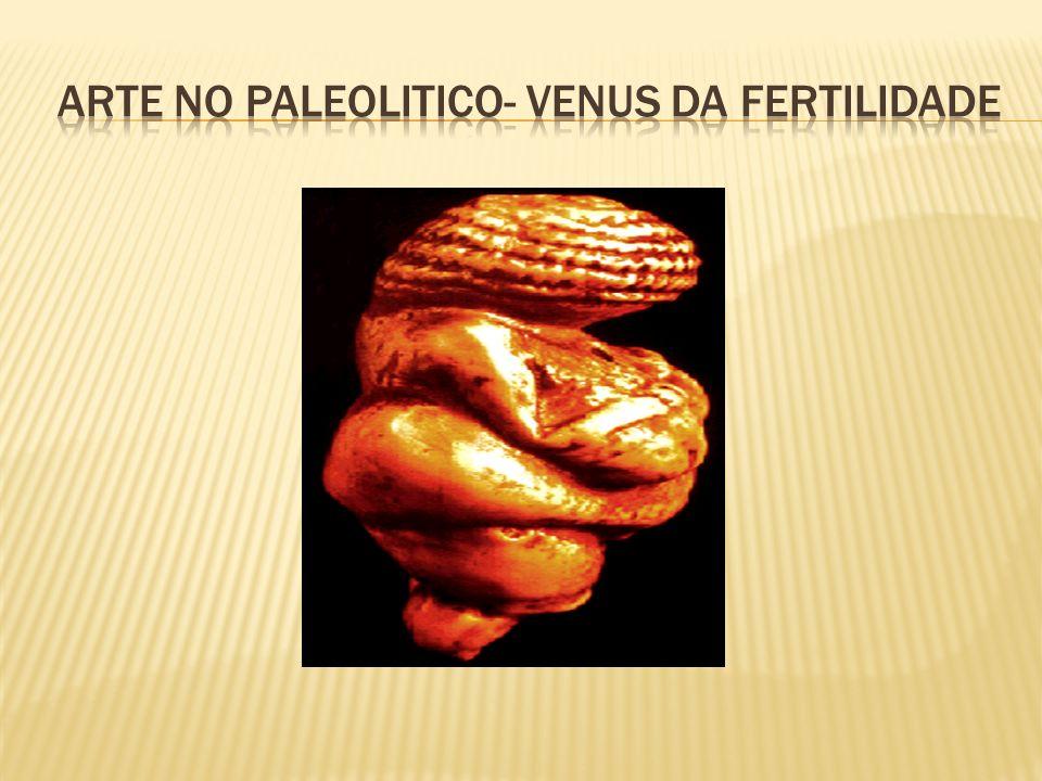 ARTE NO PALEOLITICO- VENUS DA FERTILIDADE