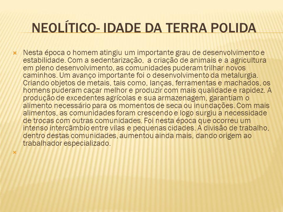 NEOLÍTICO- IDADE DA TERRA POLIDA