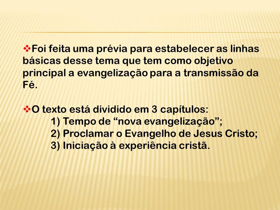 Foi feita uma prévia para estabelecer as linhas básicas desse tema que tem como objetivo principal a evangelização para a transmissão da Fé.