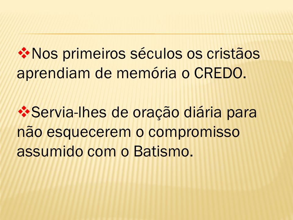 Nos primeiros séculos os cristãos aprendiam de memória o CREDO.