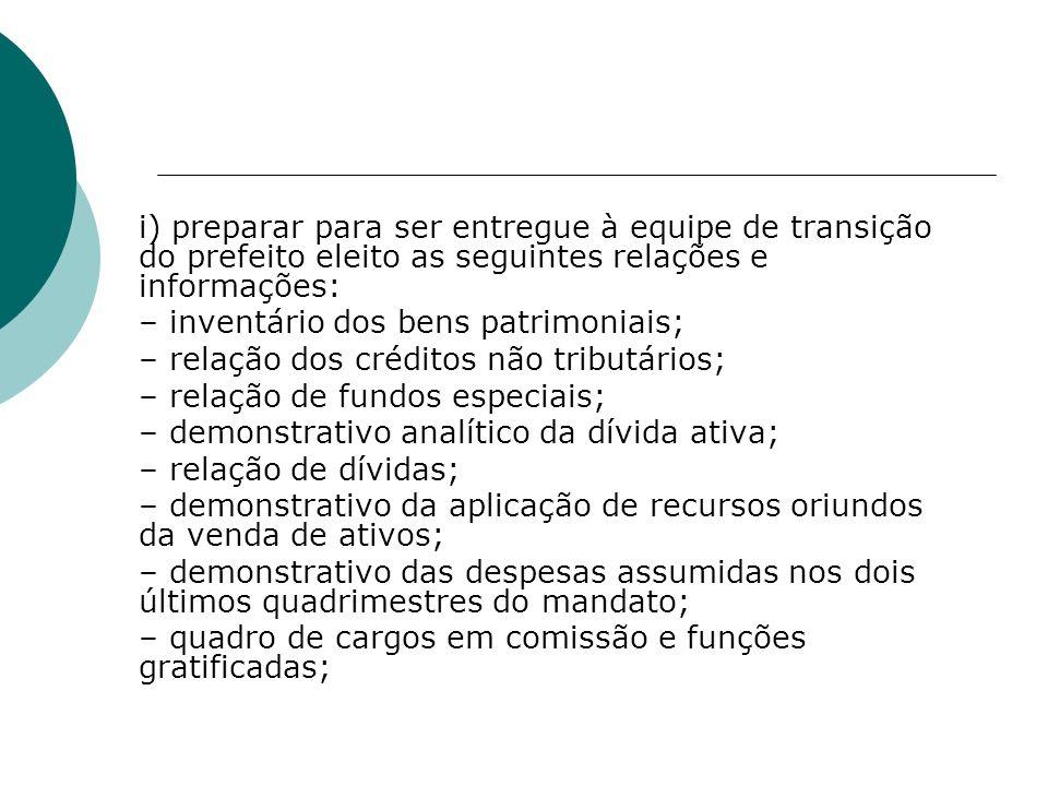 i) preparar para ser entregue à equipe de transição do prefeito eleito as seguintes relações e informações: