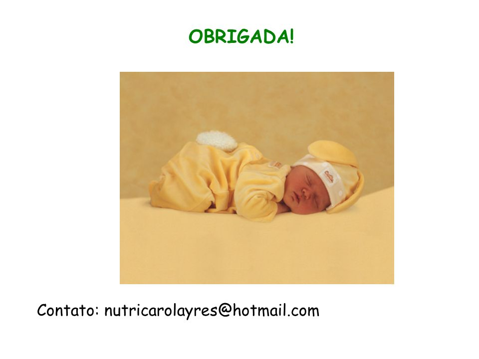 OBRIGADA! Contato: nutricarolayres@hotmail.com