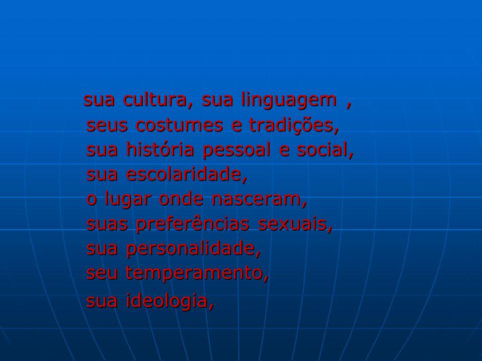 sua cultura, sua linguagem ,