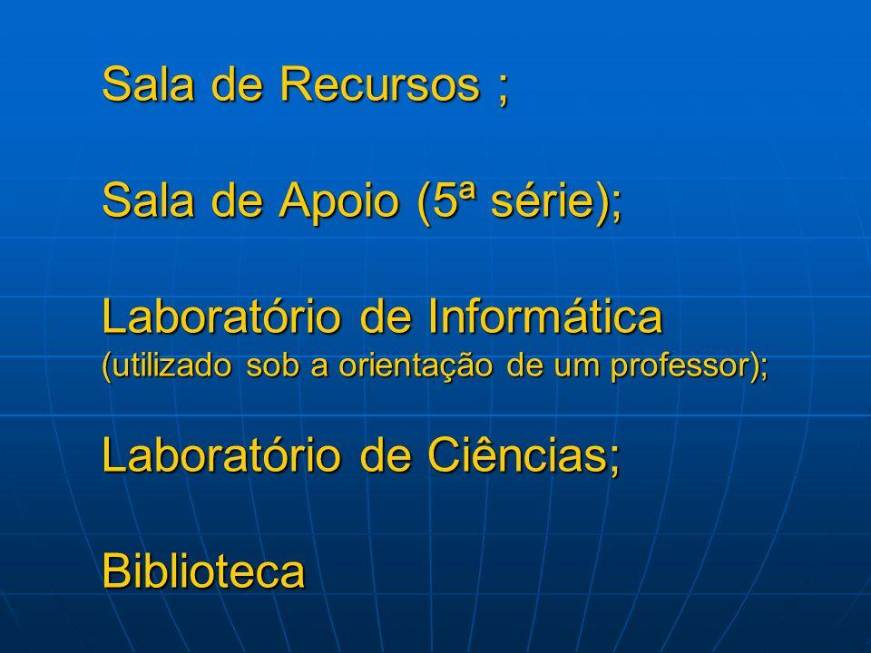 Sala de Recursos ; Sala de Apoio (5ª série); Laboratório de Informática (utilizado sob a orientação de um professor); Laboratório de Ciências; Biblioteca