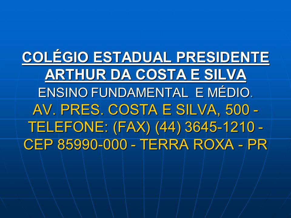 COLÉGIO ESTADUAL PRESIDENTE ARTHUR DA COSTA E SILVA ENSINO FUNDAMENTAL E MÉDIO.