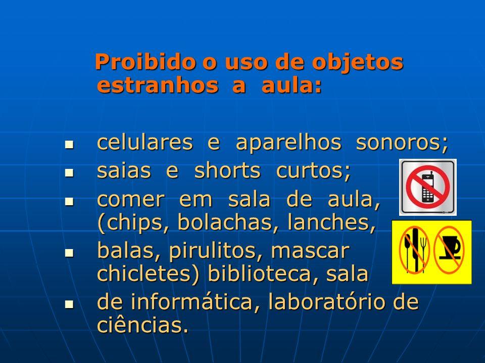 Proibido o uso de objetos estranhos a aula: