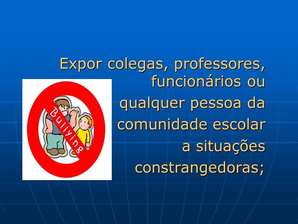 Expor colegas, professores, funcionários ou