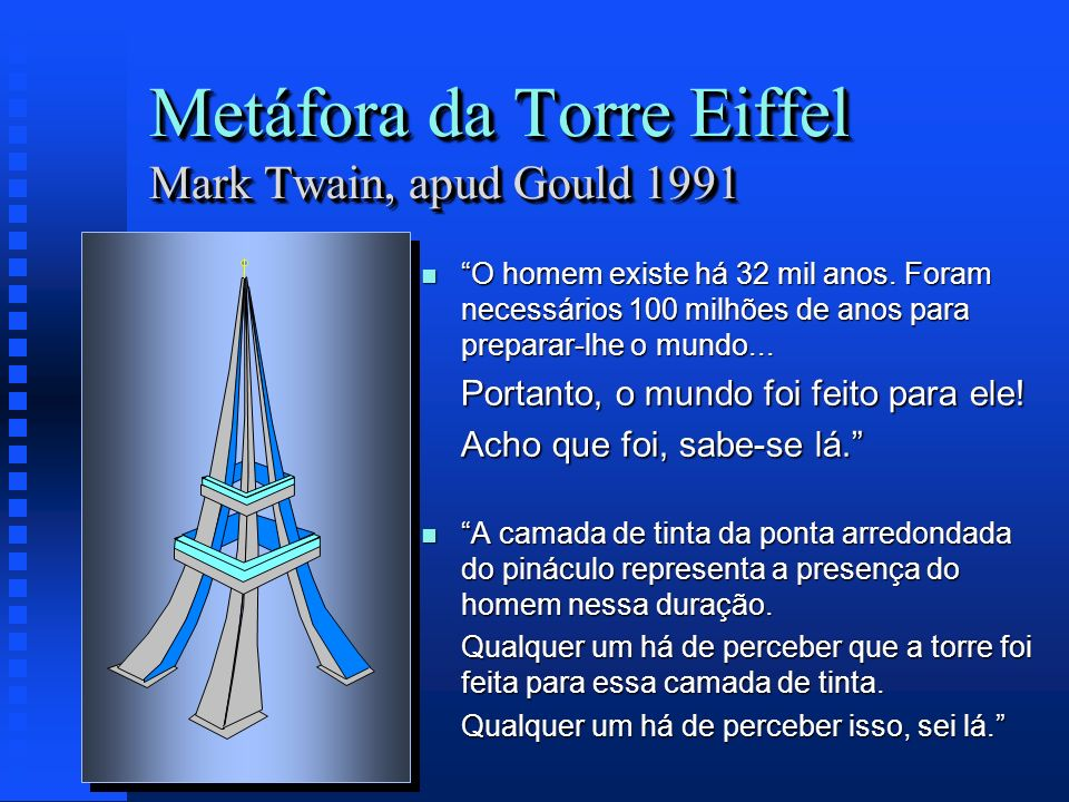 Metáfora da Torre Eiffel Mark Twain, apud Gould 1991
