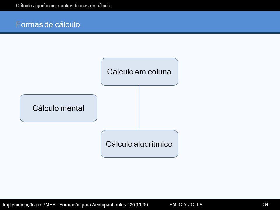 Formas de cálculo Cálculo em coluna Cálculo mental Cálculo algorítmico