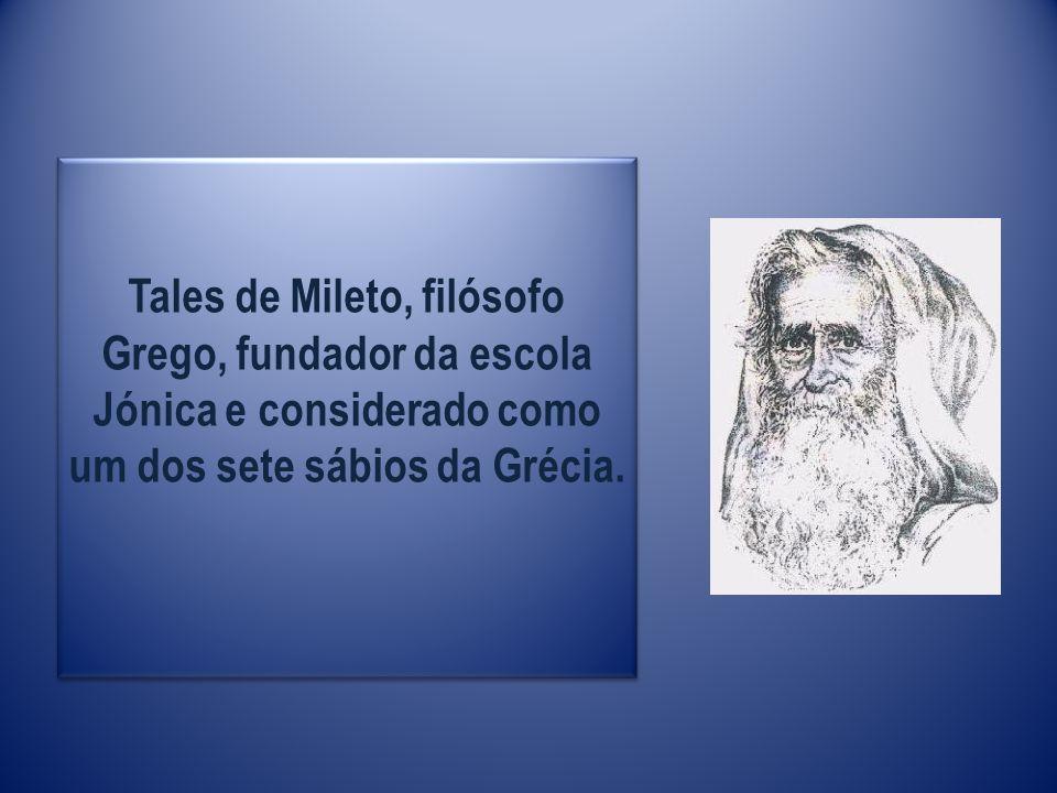 Tales de Mileto, filósofo Grego, fundador da escola Jónica e considerado como um dos sete sábios da Grécia.