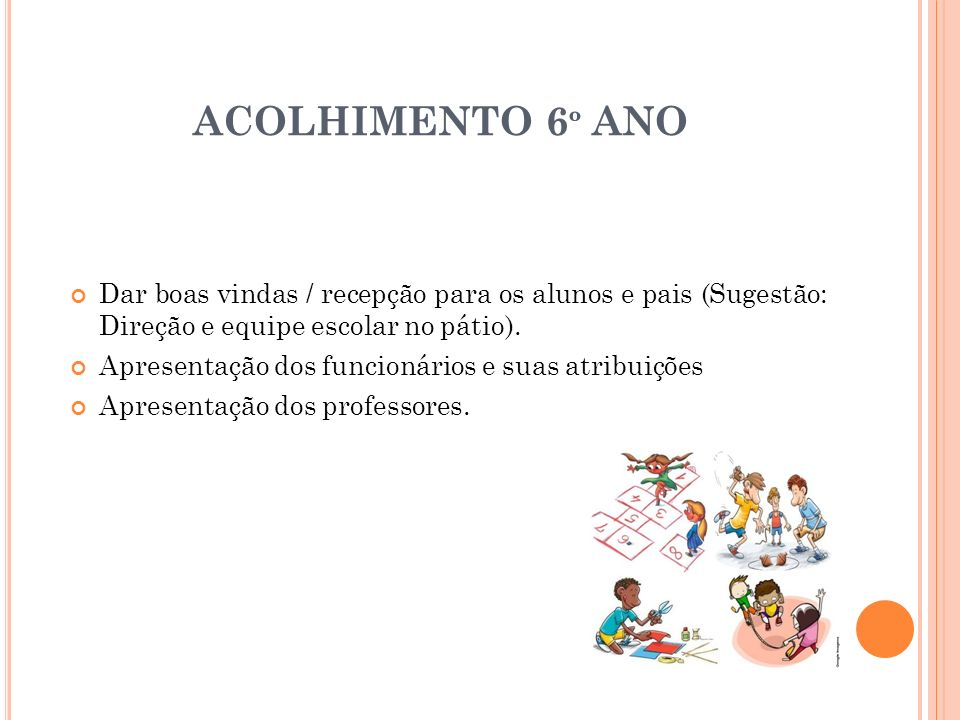ACOLHIMENTO 6º ANO Dar boas vindas / recepção para os alunos e pais (Sugestão: Direção e equipe escolar no pátio).
