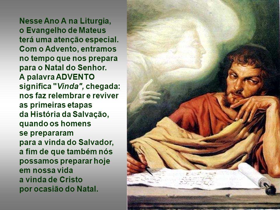 Nesse Ano A na Liturgia, o Evangelho de Mateus terá uma atenção especial. Com o Advento, entramos no tempo que nos prepara para o Natal do Senhor.