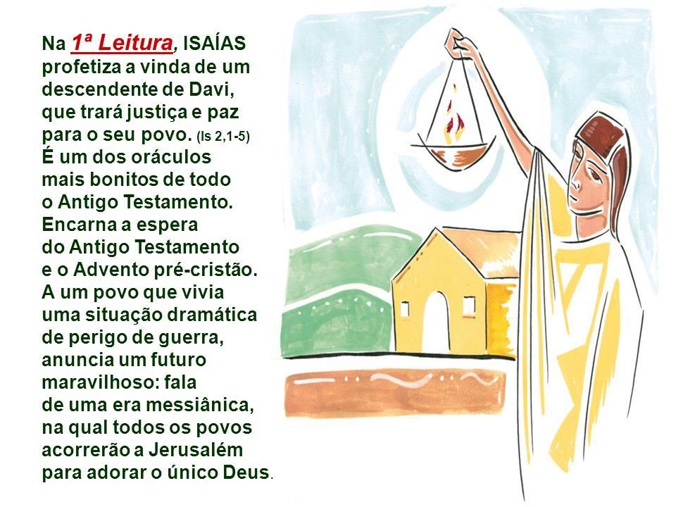 Na 1ª Leitura, ISAÍAS profetiza a vinda de um descendente de Davi,