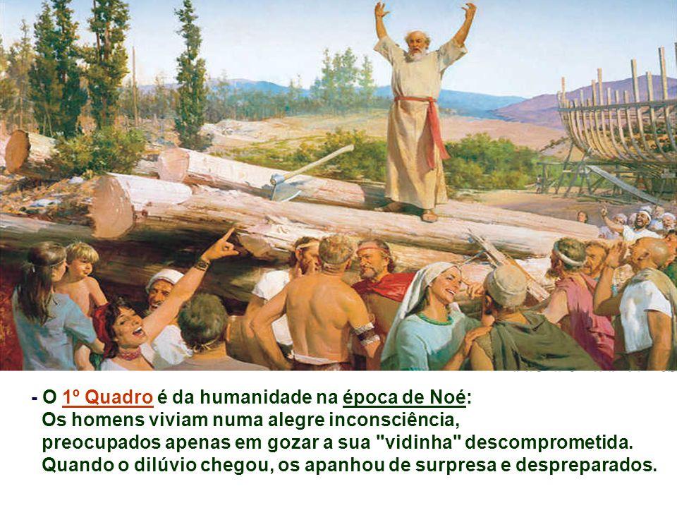 - O 1º Quadro é da humanidade na época de Noé: