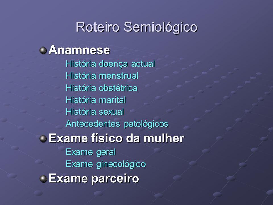 Roteiro Semiológico Anamnese Exame físico da mulher Exame parceiro