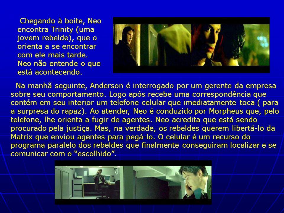 Chegando à boite, Neo encontra Trinity (uma jovem rebelde), que o orienta a se encontrar com ele mais tarde. Neo não entende o que está acontecendo.