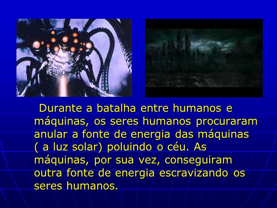 Durante a batalha entre humanos e máquinas, os seres humanos procuraram anular a fonte de energia das máquinas ( a luz solar) poluindo o céu.