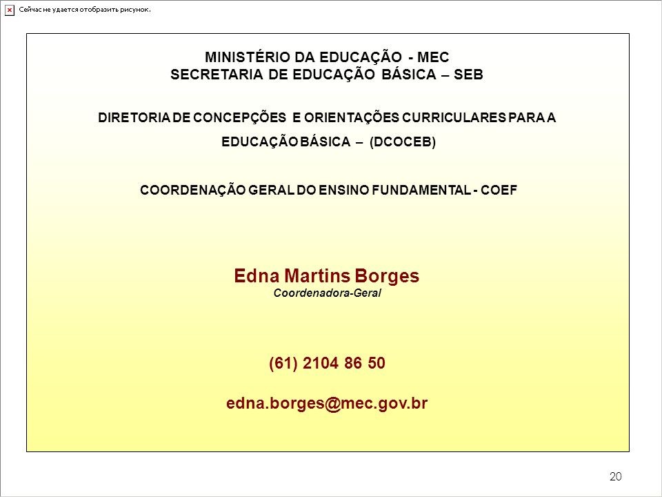 Edna Martins Borges (61) 2104 86 50 edna.borges@mec.gov.br