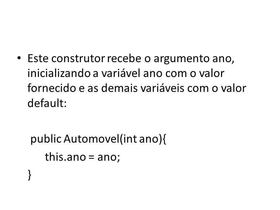 Este construtor recebe o argumento ano, inicializando a variável ano com o valor fornecido e as demais variáveis com o valor default: