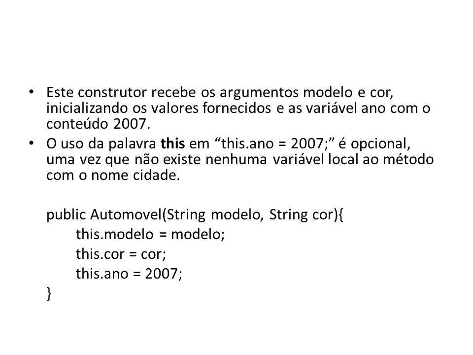 Este construtor recebe os argumentos modelo e cor, inicializando os valores fornecidos e as variável ano com o conteúdo 2007.