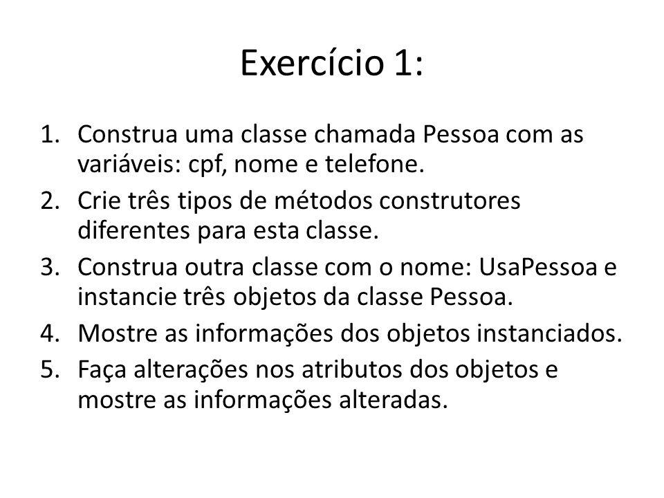 Exercício 1: Construa uma classe chamada Pessoa com as variáveis: cpf, nome e telefone.