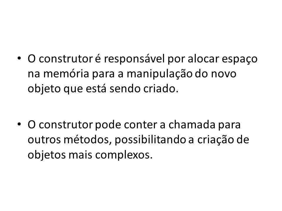 O construtor é responsável por alocar espaço na memória para a manipulação do novo objeto que está sendo criado.