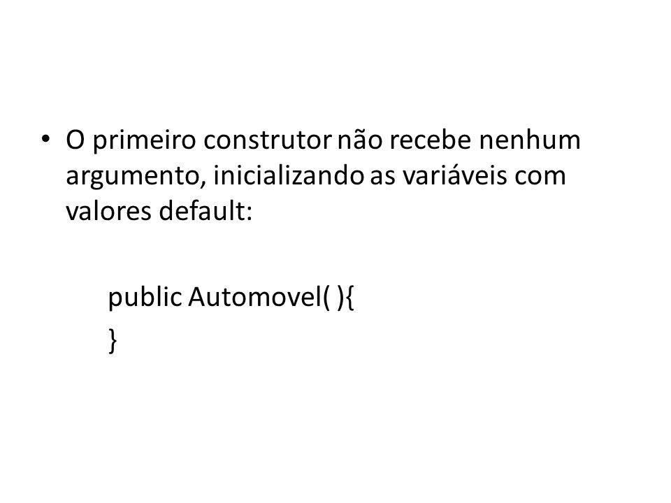 O primeiro construtor não recebe nenhum argumento, inicializando as variáveis com valores default: