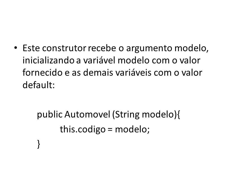 Este construtor recebe o argumento modelo, inicializando a variável modelo com o valor fornecido e as demais variáveis com o valor default: