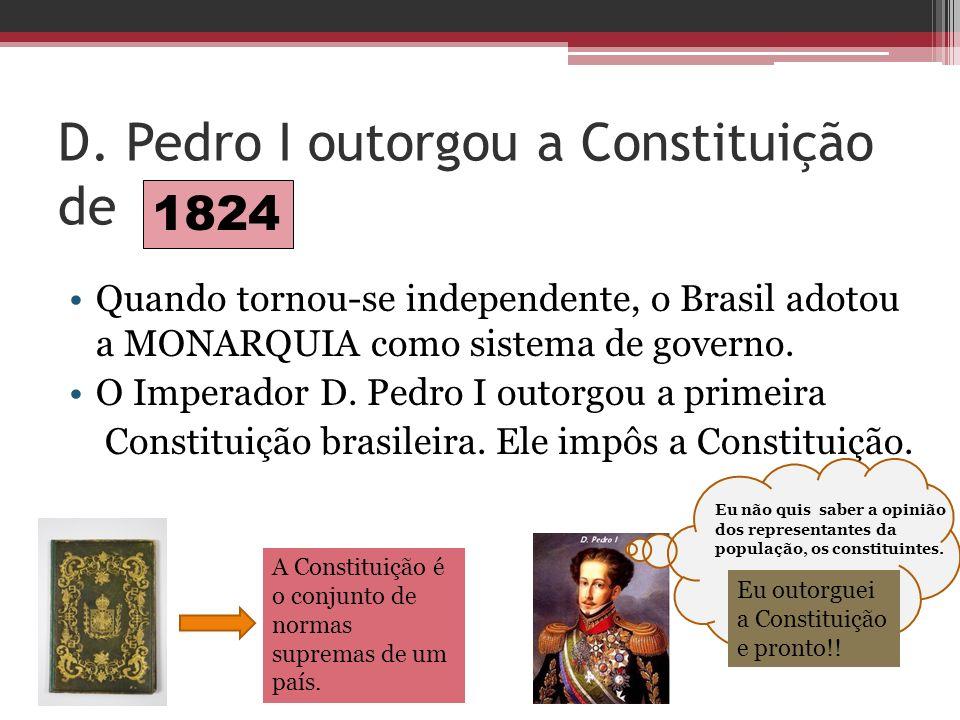 D. Pedro I outorgou a Constituição de
