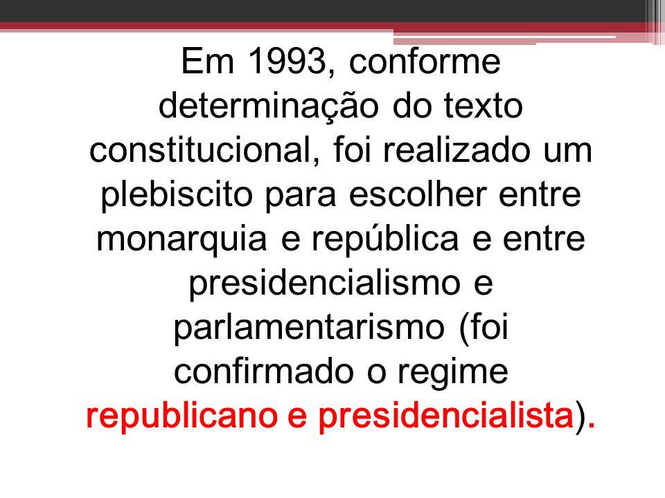 Em 1993, conforme determinação do texto constitucional, foi realizado um plebiscito para escolher entre monarquia e república e entre presidencialismo e parlamentarismo (foi confirmado o regime republicano e presidencialista).