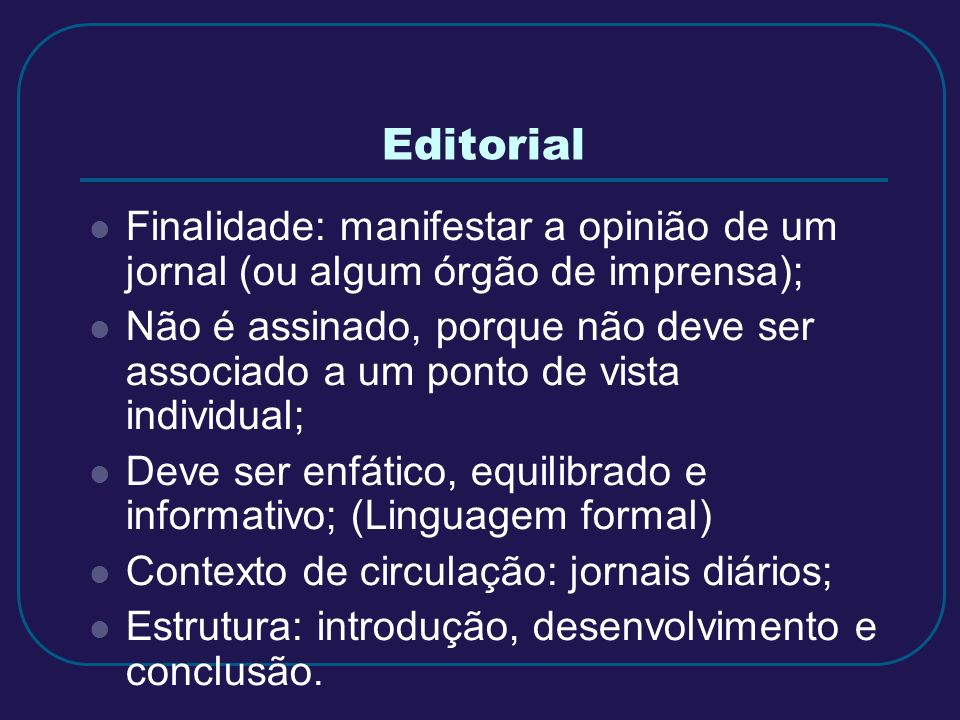 Editorial Finalidade: manifestar a opinião de um jornal (ou algum órgão de imprensa);