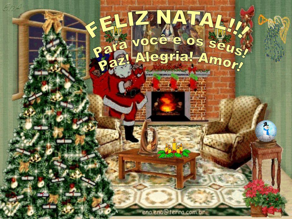 FELIZ NATAL!!! Para você e os seus! Paz! Alegria! Amor!
