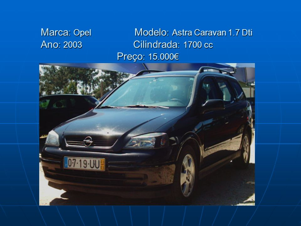 Marca: Opel Modelo: Astra Caravan 1. 7 Dti Ano: 2003