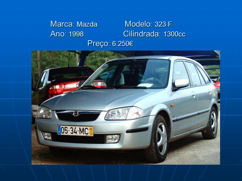 Marca: Mazda Modelo: 323 F Ano: 1998 Cilindrada: 1300cc Preço: 6.250€
