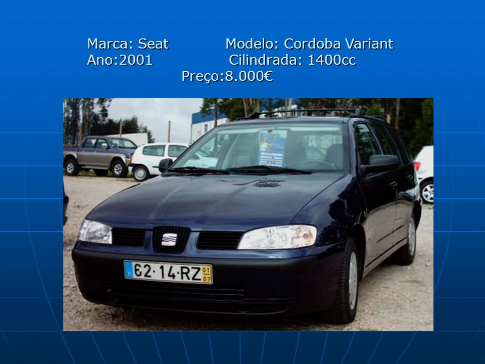 Marca: Seat Modelo: Cordoba Variant Ano:2001 Cilindrada: 1400cc Preço:8.000€
