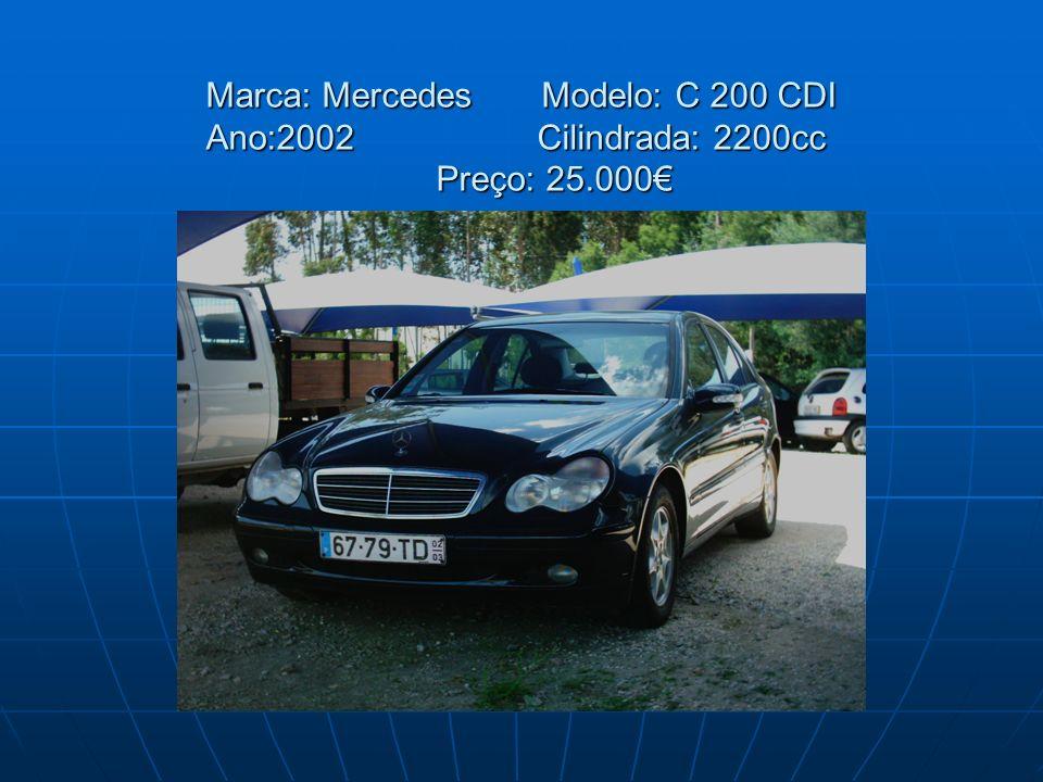 Marca: Mercedes Modelo: C 200 CDI Ano:2002 Cilindrada: 2200cc Preço: 25.000€
