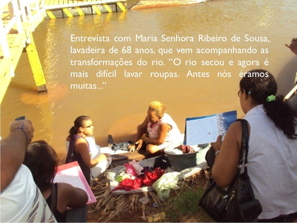 Entrevista com Maria Senhora Ribeiro de Sousa, lavadeira de 68 anos, que vem acompanhando as transformações do rio.