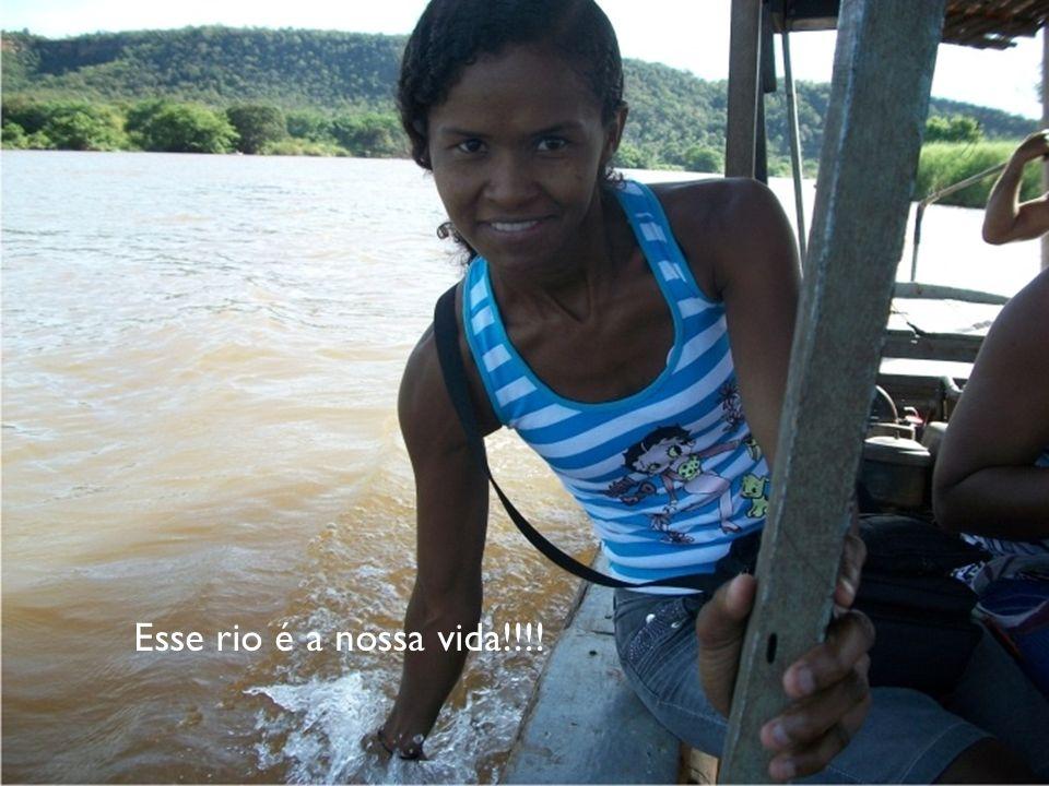 Esse rio é a nossa vida!!!!