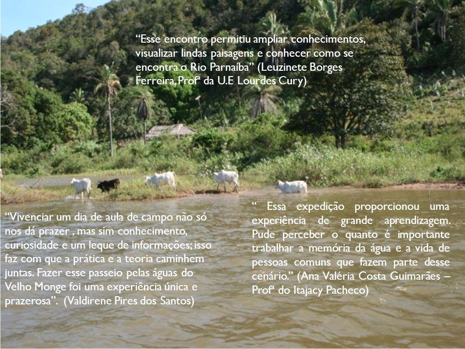 Esse encontro permitiu ampliar conhecimentos, visualizar lindas paisagens e conhecer como se encontra o Rio Parnaíba (Leuzinete Borges Ferreira, Profª da U.E Lourdes Cury)