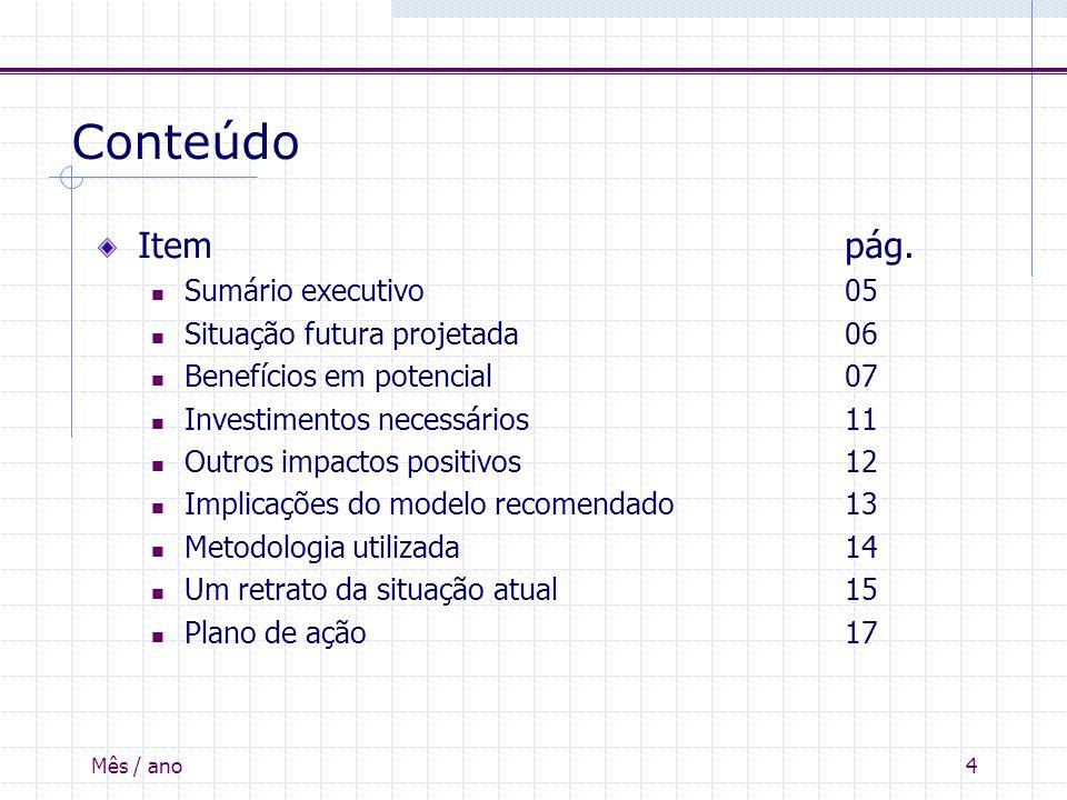 Conteúdo Item pág. Sumário executivo 05 Situação futura projetada 06