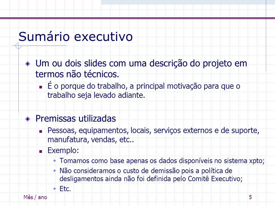 Sumário executivo Um ou dois slides com uma descrição do projeto em termos não técnicos.